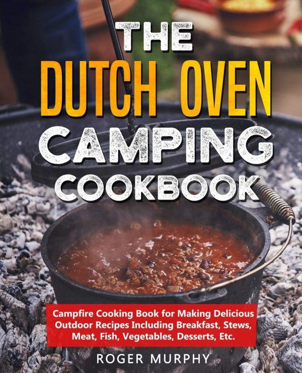 The Dutch Oven Camping Cookbook